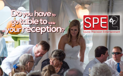 DO you have to go table to table at your reception?